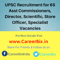 UPSC Recruitment for 65 Asst Commissioners, Director, Scientific, Store Officer, Specialist Vacancies