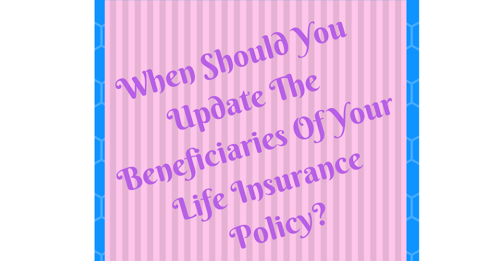 When Should You Update The Beneficiaries Of Your Life ...