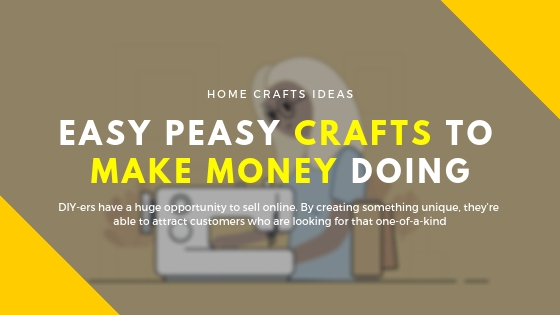 Easy Peasy Crafts To Make Money Doing