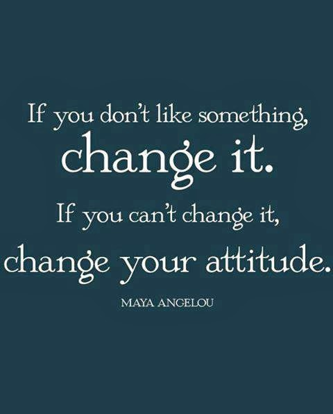Change Your Attitude Quotes: If You Don't Like Something Change It. If You Can't Change