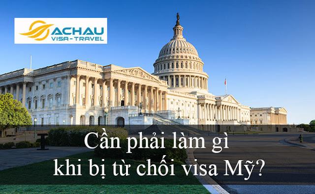 Cần phải làm gì khi bị từ chối visa Mỹ?