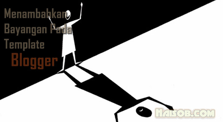 Cara menambahkant bayangan pada Tepi/ Pinggir Template blog di Blogger