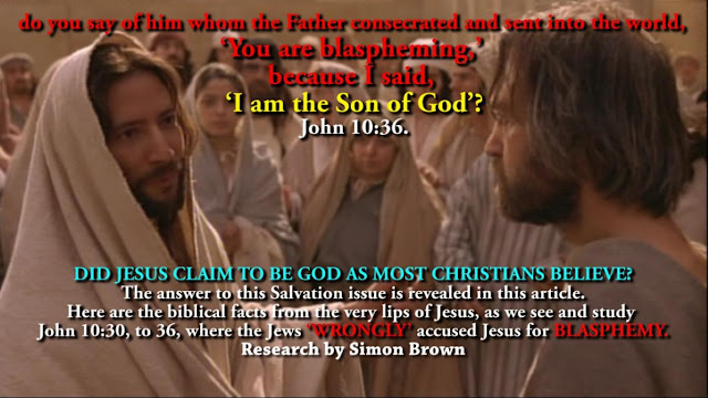 'You are blaspheming,' because I said, 'I am the SON OF GOD'? John 10:36.