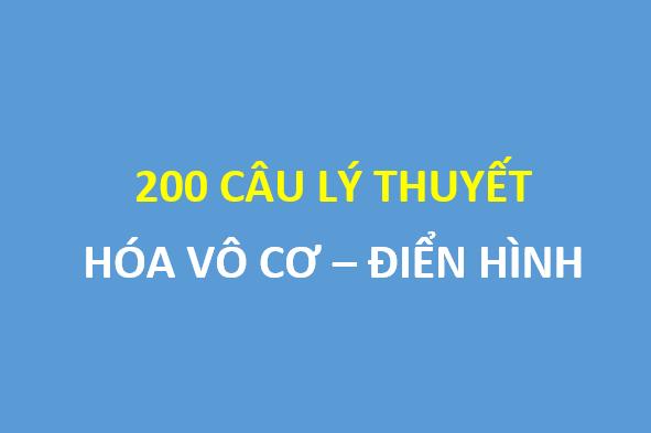 200 câu lý thuyết hóa vô cơ điển hình - thường gặp