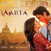 Ik Vaari Aa Song Lyrics – Raabta (2017)