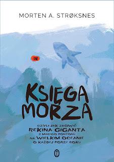 Księga morza, czyli jak złowić rekina giganta z małego pontonu na wielkim oceanie o każdej porze roku - Morten A. Stroksnes