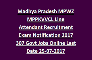 Madhya Pradesh MPWZ MPPKVVCL Line Attendant Recruitment Exam Notification 2017 307 Govt Jobs Online Last Date 25-07-2017