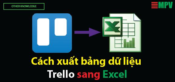 ĐTC- Cách xuất bảng dữ liệu Trello sang Excel