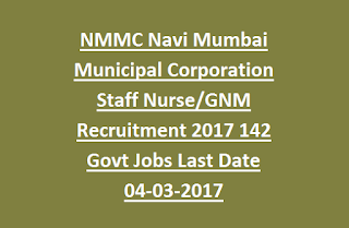 NMMC Navi Mumbai Municipal Corporation Staff Nurse, GNM Recruitment 2017 142 Govt Jobs Online 04-03-2017