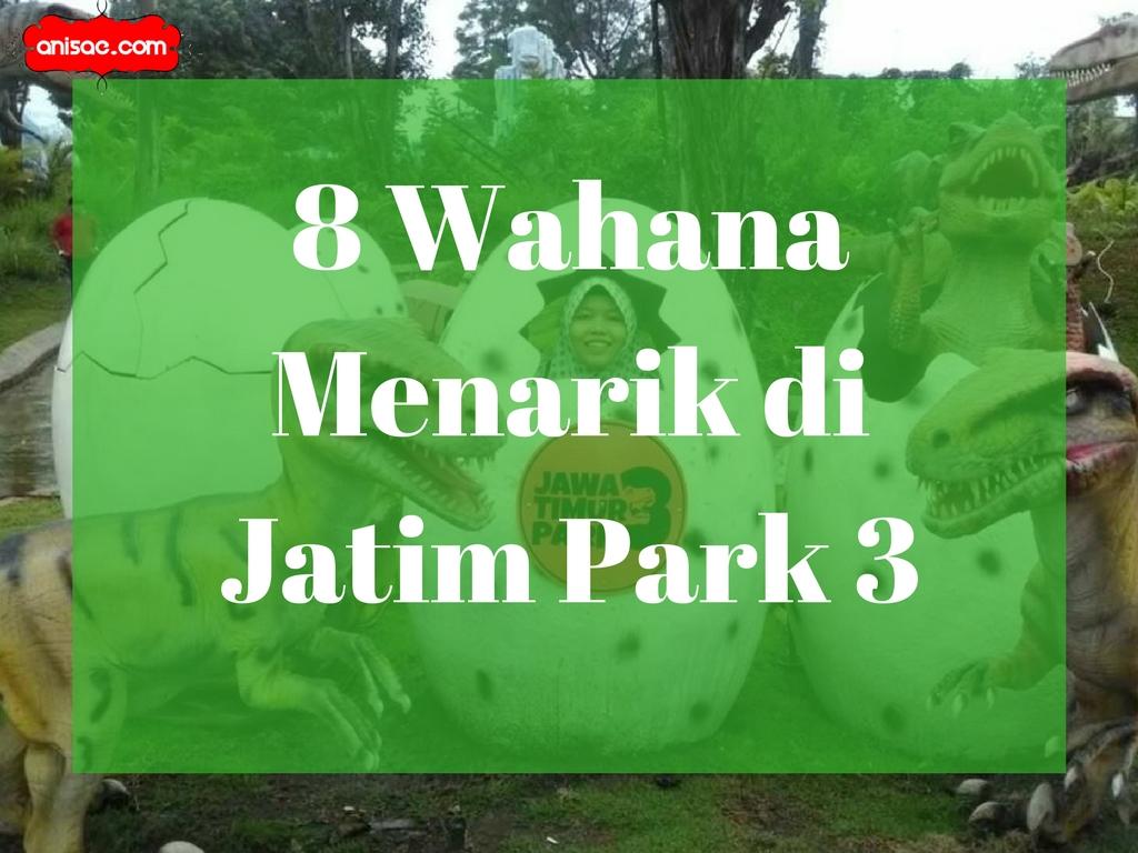8 Wahana Menarik Di Jatim Park 3 Anisa Ae