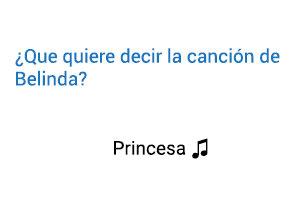 Significado de la canción Princesa Belinda.
