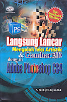 Judul Buku:Langsung Lancar Mengolah Teks Artistik & Gambar 3D dengan Adobe Photoshop CS4