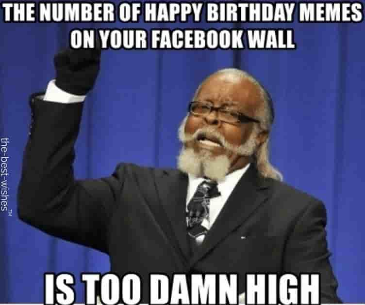 funny happy birthday images for her on facebook wall memes is too damn high