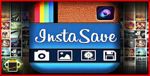 طريقة تحميل الصور والفيديوهات من انستاغرام عبر تطبيق INSTASAVE للاندرويد