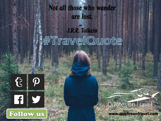 Not all those who wander are lost - Travel Quotes