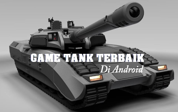 Game Android Terbaik Tank Battle Yang Tidak Boleh Kamu Lewatkan