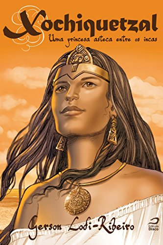 Xochiquetzal uma princesa asteca entre os incas Gerson Lodi-Ribeiro