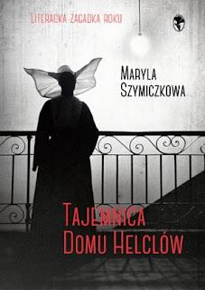 """Maryla Szymiczkowa """"Tajemnica Domu Helclów"""""""