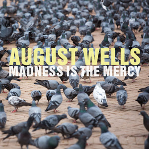 August Wells Madness is the Mercy Album