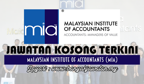 Jawatan Kosong 2017 di Malaysian Institute of Accountants (MIA) www.banyakjawatan.my