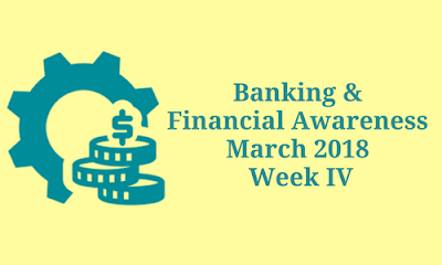 Banking and Financial Awareness March 2018- Week IV