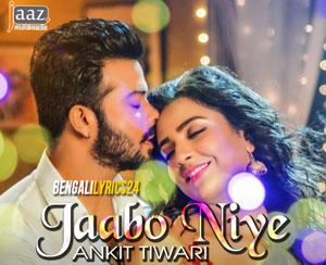 Jaabo Niye - Nobab, Ankit Tiwari, Shakib Khan, Subhasree Ganguly