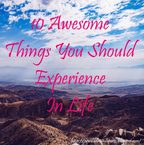 10 Awesome Things You Should Experience In Life