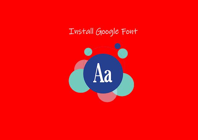 Cara Install Google Font Di Blogger Dengan Mudah