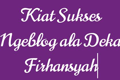 Kiat Sukses Ngeblog ala Deka Firhansyah