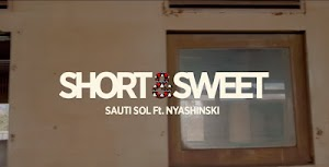 Download Video | Sauti Sol ft Nyashinski - Short & Sweet