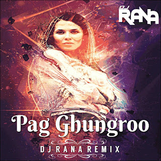 Download-Pag-Ghungroo-Dj-Rana-Remix