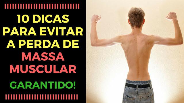 10 dicas de como evitar a perda de massa muscular