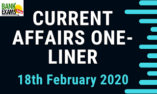 Current Affairs One-Liner: 18th February 2020