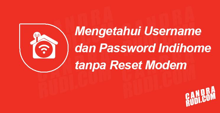 Cara Mengetahui User dan Password Indihome dengan Mudah