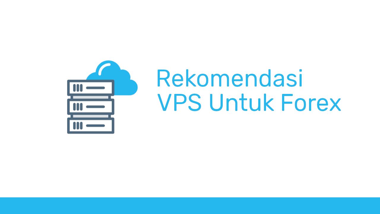 Rekomendasi VPS Untuk Forex   Portal Belajar Gratis