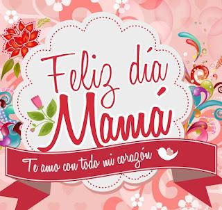 feliz dia mama te amo con todo mi corazon