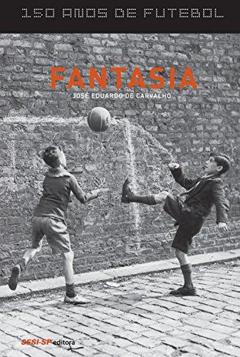 150 anos de futebol - Fantasia - José Eduardo de Carvalho