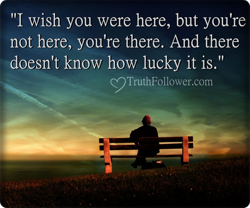 Wish You Were Here Mom Quotes: I Wish You Were Here, Luck Quotes