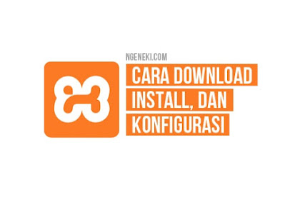 Cara Download, Install, dan Konfigurasi XAMPP di Windows