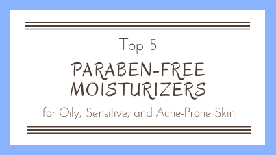 Top 5 Paraben-Free Moisturizers in India for Oily, Sensitive and Acne-Prone Skin