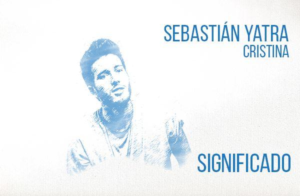 Cristina Significado de la canción Sebastián Yatra.