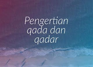 Pengertian Qada dan Qadar serta Contohnya