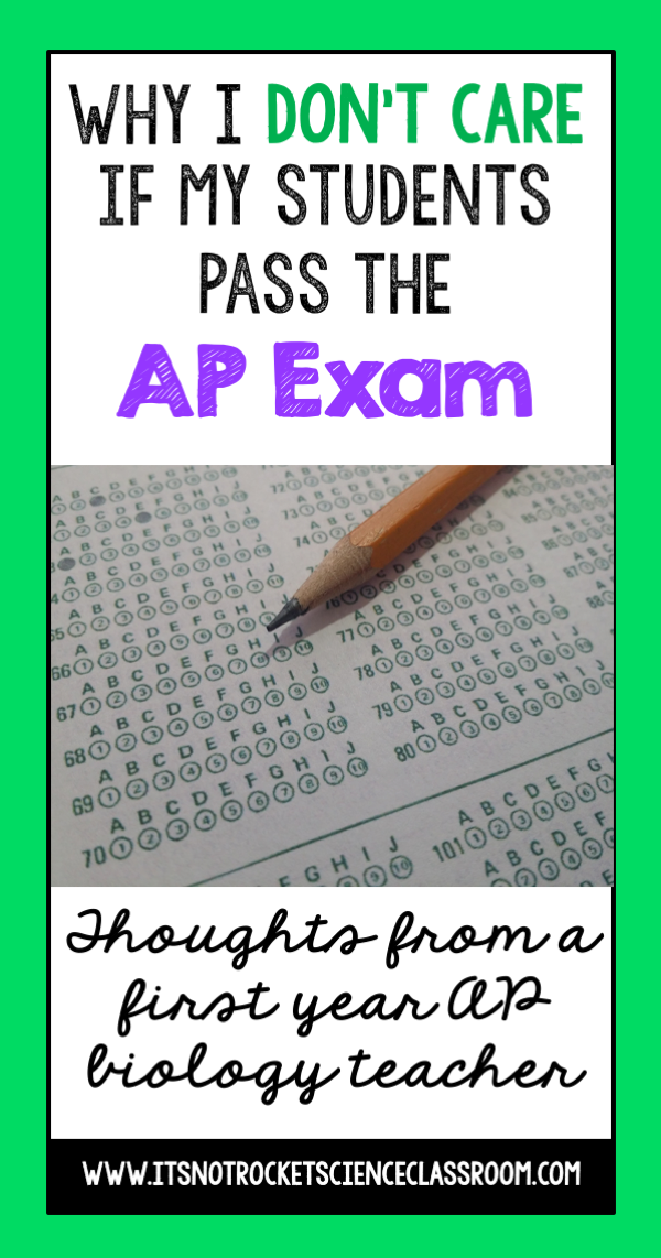 As educators, it is easy to get caught up in teaching to the test.  As AP teachers especially, this is incredibly difficult to not focus our efforts solely on students passing their AP exam in May.  In this blogpost, I write about why I don't care if my students pass the AP exam, and what goals I do have for my students instead.