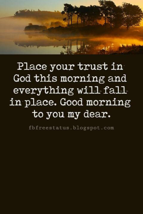 Sweet Good Morning Texts, Place your trust in God this morning and everything will fall in place. Good morning to you my dear.