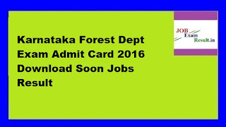 Karnataka Forest Dept Exam Admit Card 2016 Download Soon Jobs Result