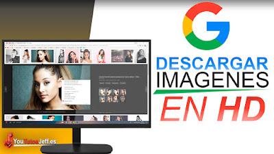 Como Descargar Imágenes de Google PC en HD - Fácil y Rápido