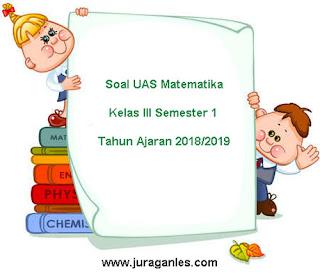 Contoh Soal UAS Matematika Kelas 3 Semester 1 Terbaru Tahun 2018/2019