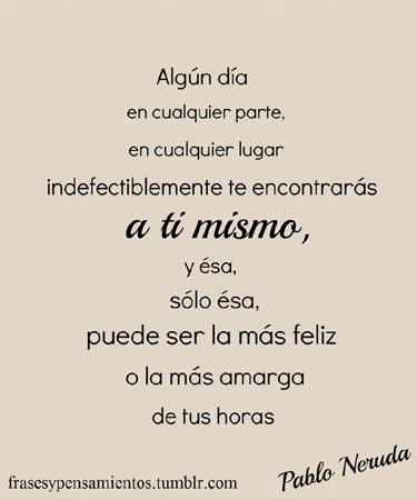 Encontrarse A Uno Mismo Citas Y Frases De Pablo Neruda 1