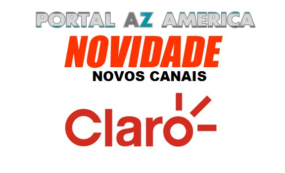 Resultado de imagem para NOVOS CANAIS NA GRADE DA CLARO