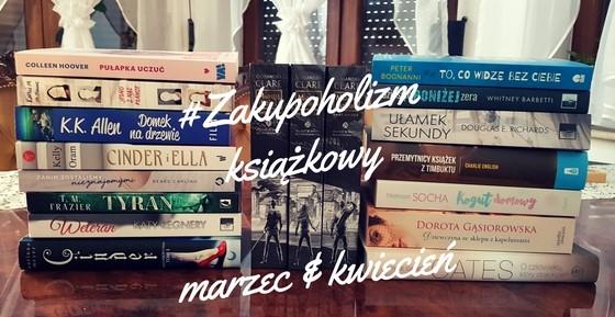 Zakupoholizm książkowy & podsumowanie miesiąca - marzec i kwiecień
